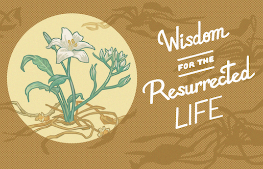 Wisdom for the Resurrected Life (RH)